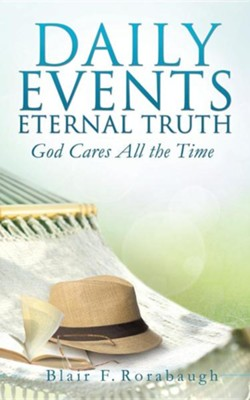 Daily Events Eternal Truth  -     By: Blair F. Rorabaugh