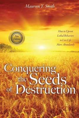 Conquering the Seeds of Destruction  -     By: Maureen Y. Smith