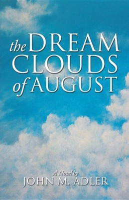 The Dream Clouds of August  -     By: John M. Adler