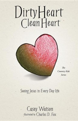 Dirty Heart Clean Heart  -     By: Casey Watson