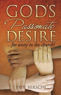 God's Passionate Desire... for Unity in the Church!  -     By: Paul Bersche