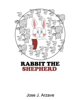Rabbit the Shepherd  -     By: Jose J. Arzave