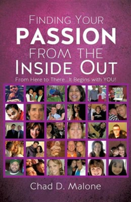 Finding Your Passion from the Inside Out  -     By: Chad D. Malone