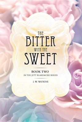 The Bitter with the Sweet  -     By: J.W. Watkins
