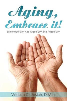 Aging, Embrace It!  -     By: Winson C. Josiah D.Min