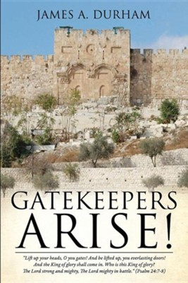 Gatekeepers Arise!  -     By: James A. Durham