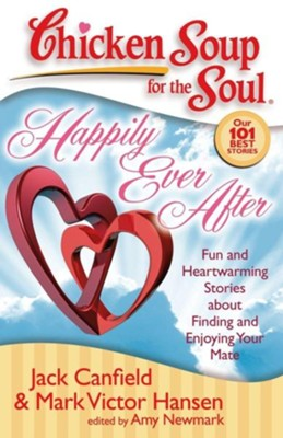 Happily Ever After-Fun and Heartwarming Stories About Finding and Enjoying Your Mate  -     By: Jack Canfield, Mark Victor Hansen, Amy Newmark