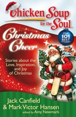 Christmas Cheer-Stories About The Love, Inspiration, and Joy of Christmas  -     By: Jack Canfield, Mark Victor Hansen, Amy Newmark