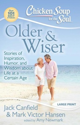 Older & Wiser-Stories of Inspiration, Humor, and Wisdom About Life at a Certain Age  -     By: Jack Canfield, Mark Victor Hansen, Amy Newmark