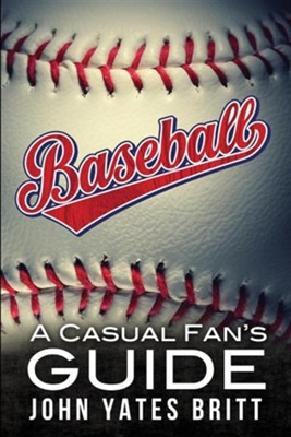 Baseball - A Casual Fan's Guide  -     By: John Yates Britt