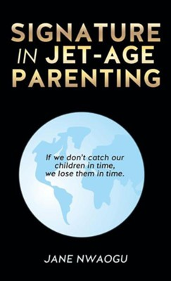 Signature in Jet-Age Parenting  -     By: Jane Nwaogu