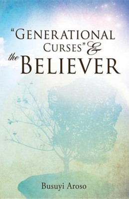 Generational Curses & the Believer  -     By: Busuyi Aroso