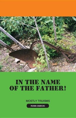 In the Name of the Father!  -     By: Ronn Osiecki