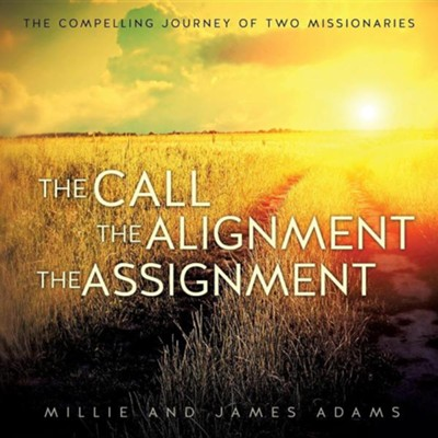 The Call the Alignment the Assignment  -     By: Millie Adams, James Adams