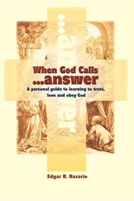 When God Calls...Answer: A Personal Guide to Learning to Trust, Love and Obey God  -     By: Edgar R. Nazario