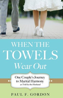 When the Towels Wear Out  -     By: Paul F. Gordon