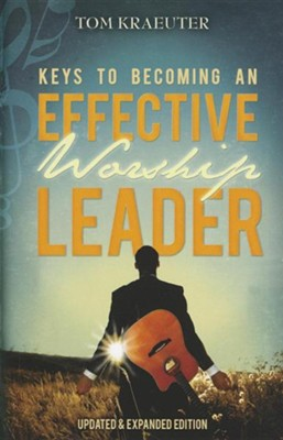 Keys to Becoming an Effective Worship Leader Updated, Expand Edition  -     By: Tom Kraeuter