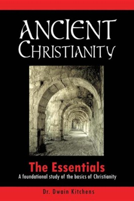 Ancient Christianity  -     By: Dr. Dwain Kitchens