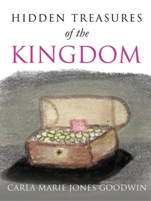 Hidden Treasures of the Kingdom    -     By: Carla Marie Jones Goodwin