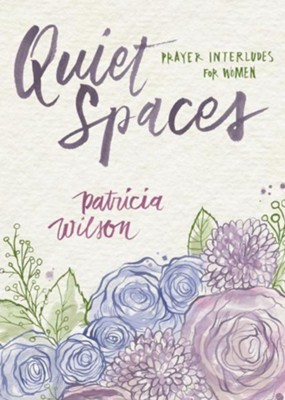 Quiet Spaces: Prayer Interludes for Women  -     By: Patricia Wilson