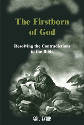 The Firstborn of God: Resolving the Contradictions in the Bible  -     By: Gail Allison Evans