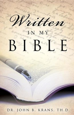 Written in My Bible  -     By: Dr. John B. Krans Th.D.