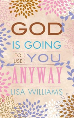 God Is Going to Use You Anyway  -     By: Lisa Williams