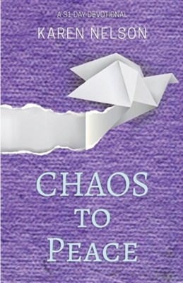 Chaos to Peace: A 31-Day Devotional  -     By: Karen Nelson