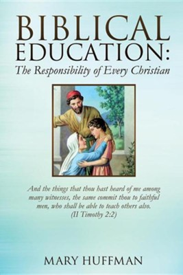 Biblical Education: The Responsibility of Every Christian  -     By: Mary Huffman