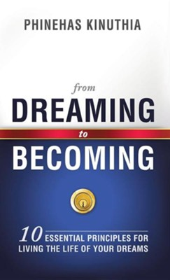 From Dreaming to Becoming  -     By: Phinehas Kinuthia