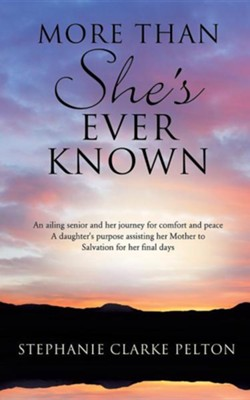 More Than She's Ever Known  -     By: Stephanie Clarke Pelton