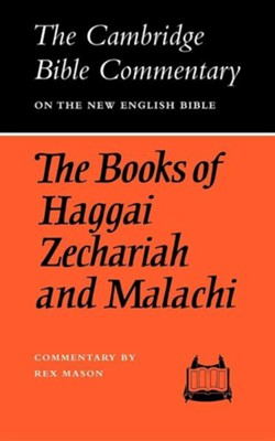 The Books of Haggai Zechariah and Malachi: The Cambridge Bible Commentary WR  -     By: Rex Mason