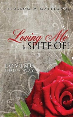 Loving Me in Spite Of!  -     By: Blossom M. Maitland