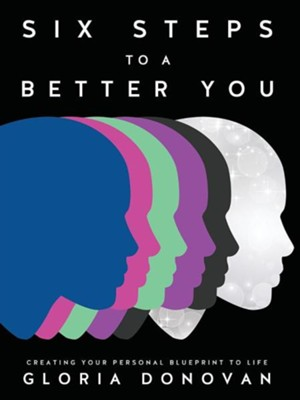 Six Steps to a Better You  -     By: Gloria Donovan