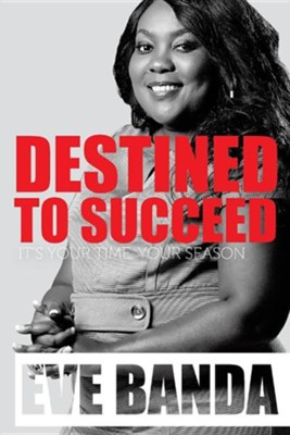 Destined to Succeed  -     By: Eve Banda