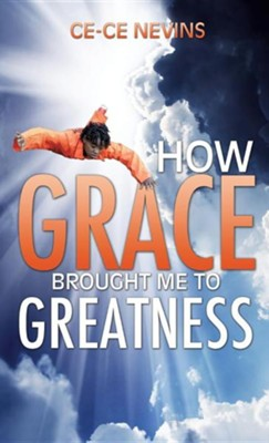How Grace Brought Me to Greatness  -     By: Ce-Ce Nevins