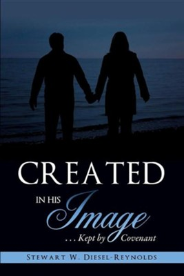 Created in His Image  -     By: Stewart W. Diesel-Reynolds