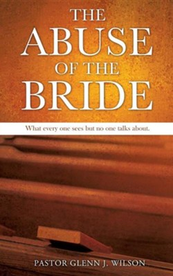 The Abuse of the Bride  -     By: Glenn J. Wilson