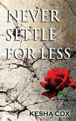 Never Settle for Less  -     By: Kesha Cox