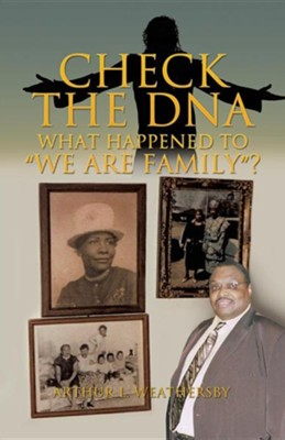 Check the DNA What Happened to We Are Family?  -     By: Arthur L. Weathersby
