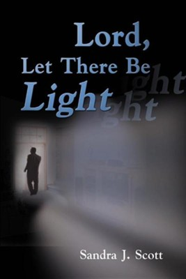 Lord, Let There Be Light  -     By: Sandra J. Scott