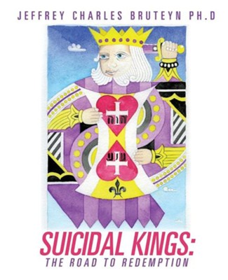 Suicidal Kings: The Road to Redemption  -     By: Jeffrey Charles Bruteyn Ph.D.