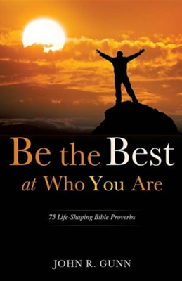 Be the Best at Who You Are  -     By: John R. Gunn