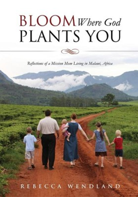 Bloom Where God Plants You  -     By: Rebecca Wendland