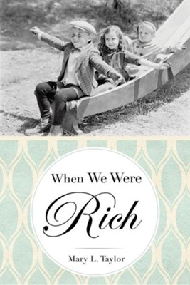 When We Were Rich  -     By: Mary L. Taylor