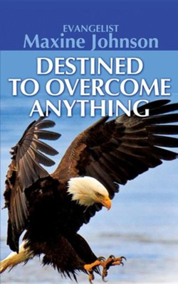 Destined to Overcome Anything  -     By: Evangelist Maxine Johnson