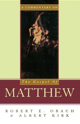 A Commentary on the Gospel of Matthew  -     By: Albert Kirk, Robert E. Obach