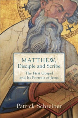 Matthew, Disciple and Scribe: The First Gospel and Its Portrait of Jesus  -     By: Patrick Schreiner
