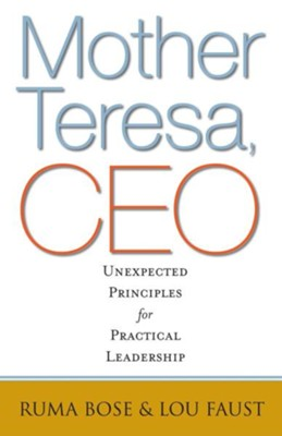 Mother Teresa, CEO: Unexpected Principles for Practical Leadership  -     By: Ruma Bose, Lou Faust
