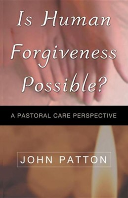 Is Human Forgiveness Possible?  -     By: John Patton